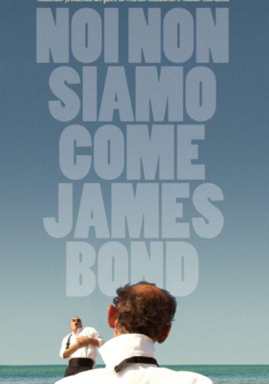 Locandina Noi non siamo come James Bond