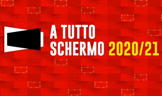 A TUTTO SCHERMO 2020/21